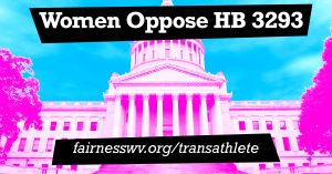 """Graphic that reads """"Women Oppose HB 3293."""" At the bottom of the image is the web address fairnesswv.org/transathlete"""